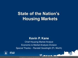 Kevin P. Kane Chief Housing Market Analyst Economic & Market Analysis Division Special Thanks – Randall Goodnight (Ft.