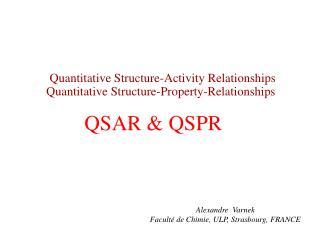 Quantitative Structure-Activity Relationships  Quantitative Structure-Property-Relationships QSAR & QSPR