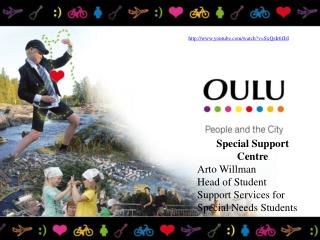 Special Support  Centre Arto Willman Head of  Student Support  Services  for Special Needs  Students
