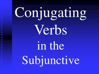 Conjugating Verbs  in the  Subjunctive