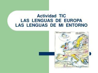 Actividad  TIC   LAS  LENGUAS  DE  EUROPA LAS  LENGUAS  DE  MI  ENTORNO