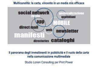 Il panorama degli investimenti in pubblicità e il ruolo della carta nella comunicazione multimediale Studio Lorien Cons
