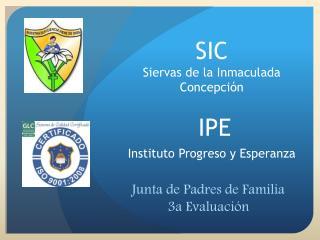 SIC  Siervas de la Inmaculada Concepción IPE Instituto Progreso y Esperanza