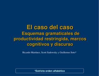 El caso del caso  Esquemas gramaticales de productividad restringida, marcos cognitivos y discurso