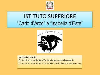 """ISTITUTO SUPERIORE """"Carlo d'Arco"""" e """"Isabella d'Este"""""""