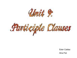 Unit 9: Participle Clauses