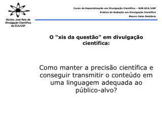 """O """"xis da questão"""" em divulgação científica: Como manter a precisão científica e conseguir transmitir o conteúdo em uma"""