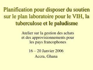Planification pour disposer du soutien sur le plan laboratoire pour le VIH, la tuberculose et le paludisme