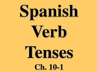 Spanish Verb Tenses Ch. 10-1