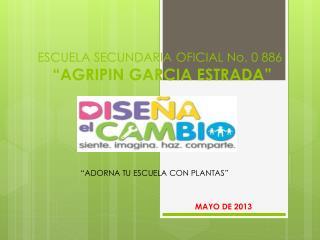 """ESCUELA SECUNDARIA OFICIAL No. 0 886 """"AGRIPIN GARCIA ESTRADA"""""""