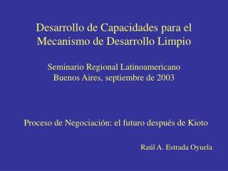 Desarrollo de Capacidades para el Mecanismo de Desarrollo Limpio Seminario Regional Latinoamericano Buenos Aires, septi