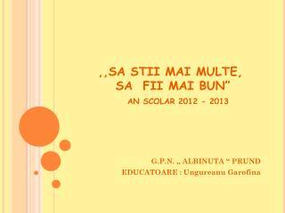 """,,SA STII MAI MULTE,      SA  FII MAI BUN"""" AN SCOLAR 2012 - 2013"""