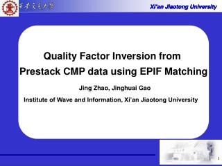 Quality Factor Inversion from  Prestack CMP data using EPIF Matching Jing Zhao, Jinghuai Gao Institute of Wave and Info