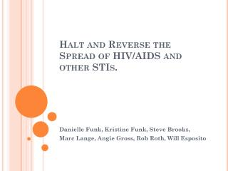 Halt and Reverse the Spread of HIV/AIDS and other STIs.