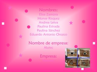 Nombres: Elisa Zamora Monse Risquez  Andrea Leiva Paulina Estrada Paulina Sánchez Eduardo Antonio Orozco Nombre de empr