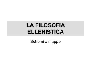 LA FILOSOFIA ELLENISTICA