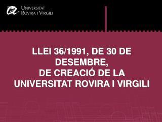 LLEI 36/1991, DE 30 DE DESEMBRE,  DE CREACIÓ DE LA  UNIVERSITAT ROVIRA I VIRGILI