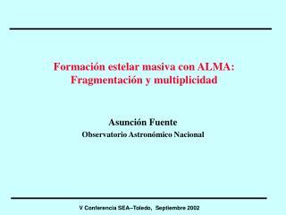Formación estelar masiva con ALMA: Fragmentación y multiplicidad