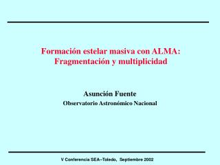 Formaci�n estelar masiva con ALMA: Fragmentaci�n y multiplicidad