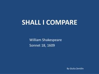 SHALL I COMPARE