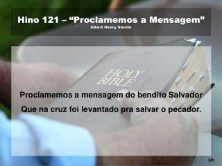 "Hino 121 – ""Proclamemos a Mensagem""  Albert Henry Storrie"