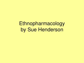 Ethnopharmacology  by Sue Henderson