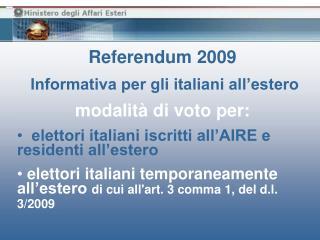 Referendum 2009  Informativa per gli italiani all'estero modalità di voto per:   elettori italiani iscritti all'AIRE e