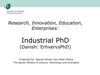 Research, Innovation, Education, Enterprises: Industrial PhD (Danish: ErhvervsPhD)