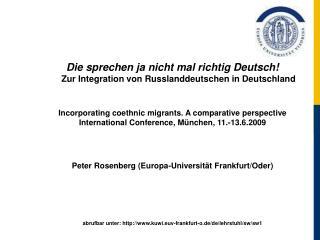 Die sprechen ja nicht mal richtig Deutsch! Zur Integration von Russlanddeutschen in Deutschland Incorporating coethnic