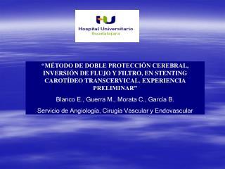 """""""MÉTODO DE DOBLE PROTECCIÓN CEREBRAL, INVERSIÓN DE FLUJO Y FILTRO, EN STENTING CAROTÍDEO TRANSCERVICAL. EXPERIENCIA PRE"""