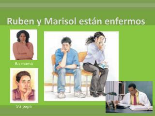 Ruben y Marisol  están enfermos