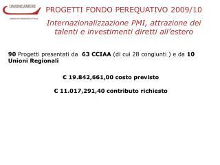 PROGETTI FONDO PEREQUATIVO 2009/10 Internazionalizzazione PMI, attrazione dei talenti e investimenti diretti all'estero