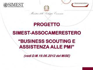 """PROGETTO  SIMEST-ASSOCAMERESTERO  """"BUSINESS SCOUTING E ASSISTENZA ALLE PMI""""  (vedi D.M.19.06.2012 del MiSE)"""