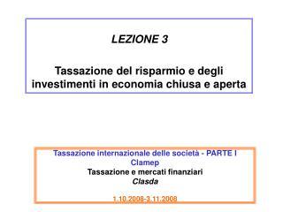 Tassazione internazionale delle società - PARTE I Clamep Tassazione e mercati finanziari  Clasda 1.10.2008-3.11.2008