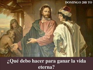 �Qu� debo hacer para ganar la vida eterna?