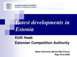 Külli Haab Estonian Competition Authority Baltic Electricity Market Mini-Forum Riga 24.04.2009