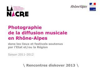 Photographie  de la diffusion musicale en Rhône-Alpes  dans les lieux et festivals soutenus par l'Etat et/ou la Région