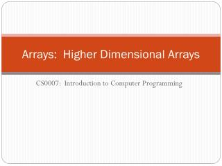 Arrays:  Higher Dimensional Arrays