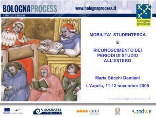 MOBILITA'  STUDENTESCA E  RICONOSCIMENTO DEI PERIODI DI STUDIO ALL'ESTERO Maria Sticchi Damiani L'Aquila, 11-12 novembr