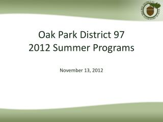Oak Park District 97 2012 Summer Programs November 13, 2012