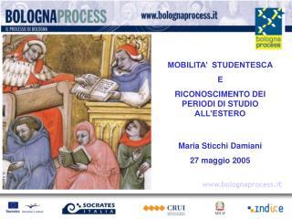 MOBILITA'  STUDENTESCA E  RICONOSCIMENTO DEI PERIODI DI STUDIO ALL'ESTERO Maria Sticchi Damiani 27 maggio 2005