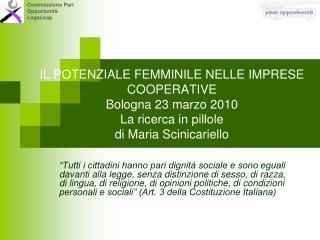IL POTENZIALE FEMMINILE NELLE IMPRESE COOPERATIVE Bologna 23 marzo 2010 La ricerca in pillole di Maria Scinicariello