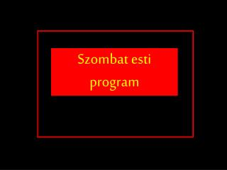 Szombat esti program