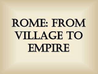 Rome: From Village to Empire