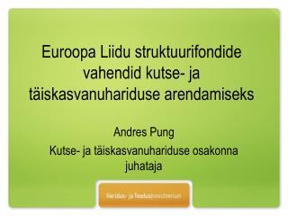 Euroopa Liidu struktuurifondide vahendid kutse- ja t�iskasvanuhariduse arendamiseks
