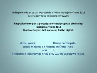 Udział wzięli:                          Hanno  partecipato : Scuola materna da  Rignano sull'Arno Italia oraz         e