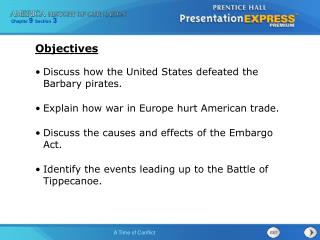 Discuss how the United States defeated the Barbary pirates. Explain how war in Europe hurt American trade. Discuss the
