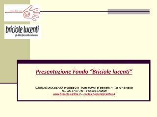 """Presentazione Fondo """"Briciole lucenti"""" CARITAS DIOCESANA DI BRESCIA - P.zza Martiri di Belfiore, 4 – 25121 Brescia Tel."""