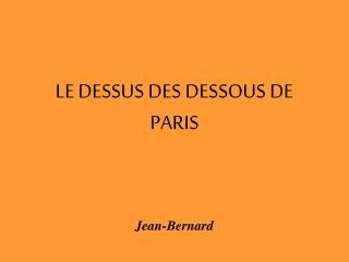 LE DESSUS DES DESSOUS DE PARIS