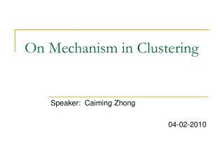 On Mechanism in Clustering